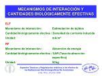 mecanismos de interacci n y cantidades biol gicamente efectivas