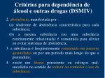 crit rios para depend ncia de lcool e outras drogas dsmiv1