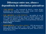 diferen as entre uso abuso e depend ncia de subst ncias psicoativas