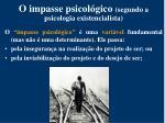 o impasse psicol gico segundo a psicologia existencialista