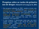 pesquisas sobre as raz es do primeiro uso de drogas micheli d formigoni m 2001