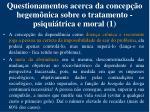questionamentos acerca da concep o hegem nica sobre o tratamento psiqui trica e moral 1