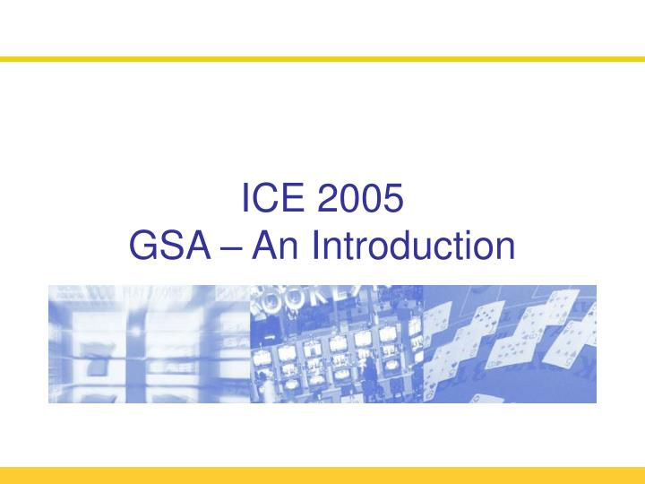 ice 2005 gsa an introduction n.