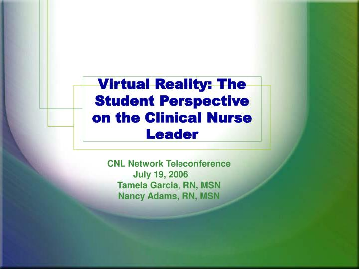 virtual reality the student perspective on the clinical nurse leader n.