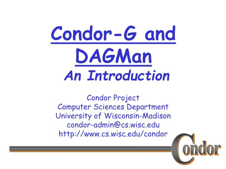 Condor g and dagman an introduction