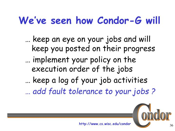 We've seen how Condor-G will