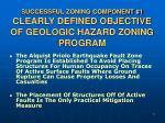successful zoning component 1 clearly defined objective of geologic hazard zoning program