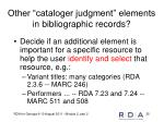 other cataloger judgment elements in bibliographic records