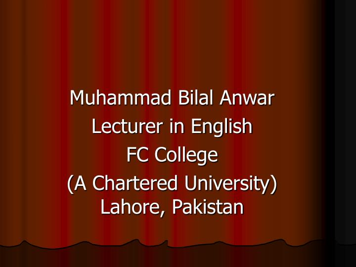muhammad bilal anwar lecturer in english fc college a chartered university lahore pakistan n.
