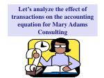 let s analyze the effect of transactions on the accounting equation for mary adams consulting