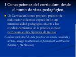 i concepciones del curriculum desde el punto de vista pedag gico1