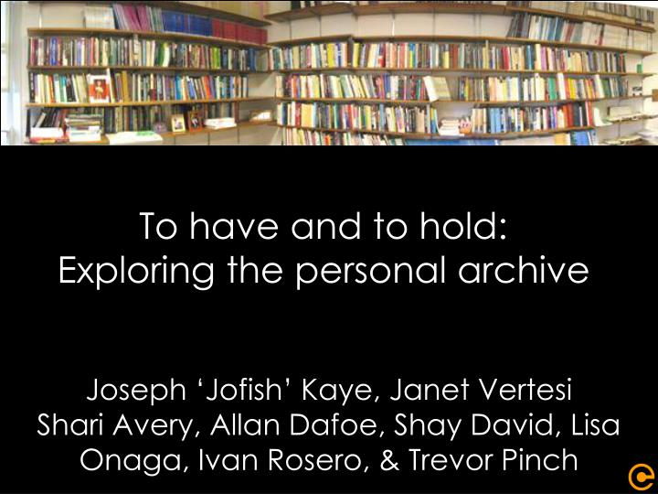 To have and to hold exploring the personal archive