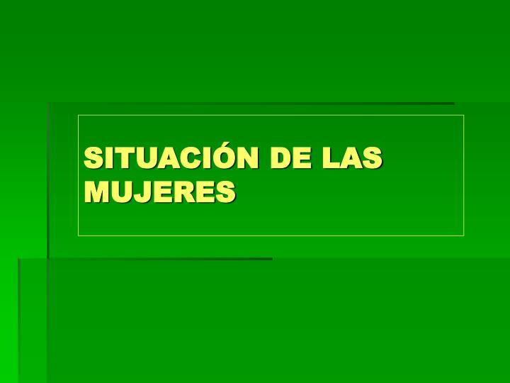 SITUACIÓN DE LAS MUJERES