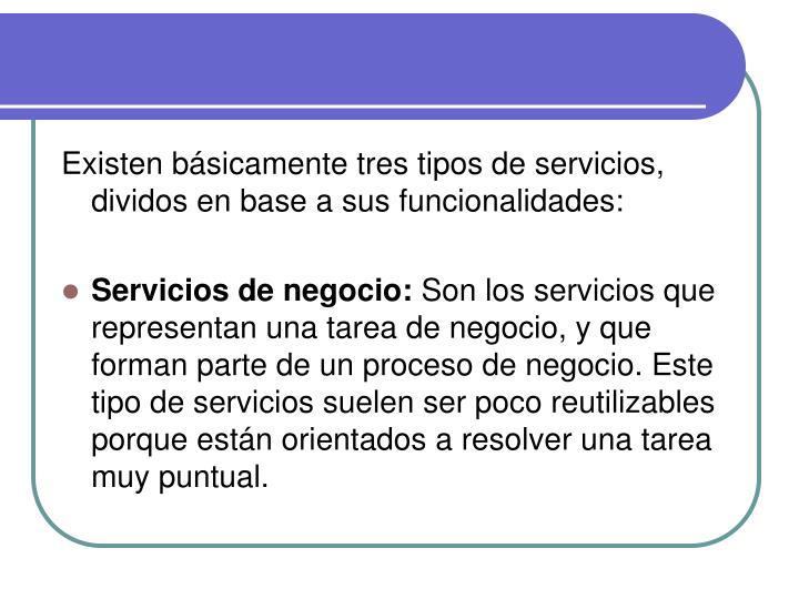 Existen básicamente tres tipos de servicios, dividos en base a sus funcionalidades: