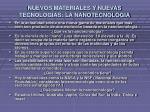 nuevos materiales y nuevas tecnologias la nanotecnologia