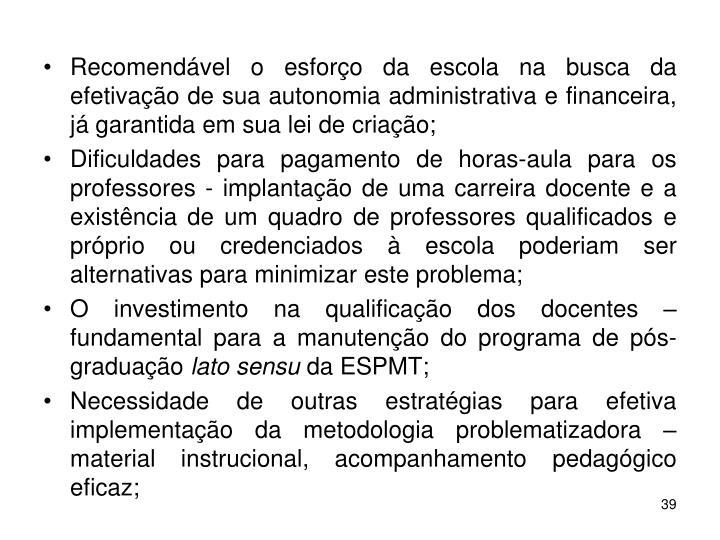 Recomendável o esforço da escola na busca da efetivação de sua autonomia administrativa e financeira, já garantida em sua lei de criação;