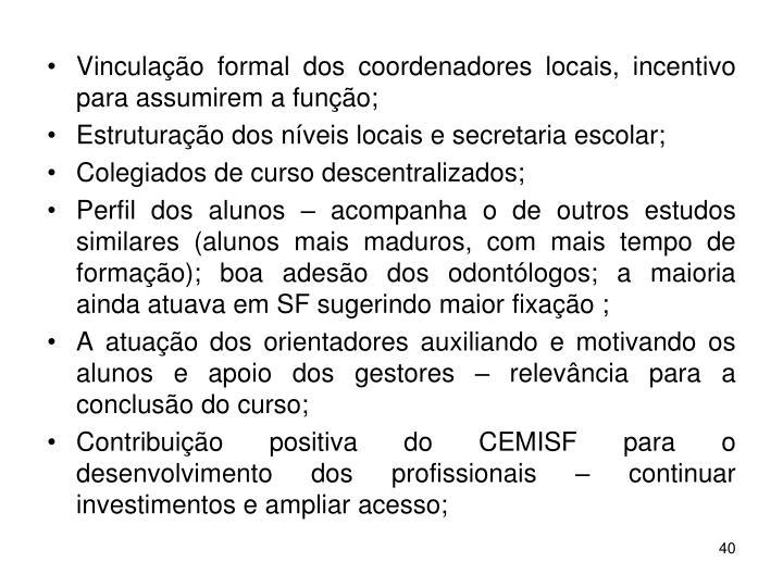 Vinculação formal dos coordenadores locais, incentivo para assumirem a função;