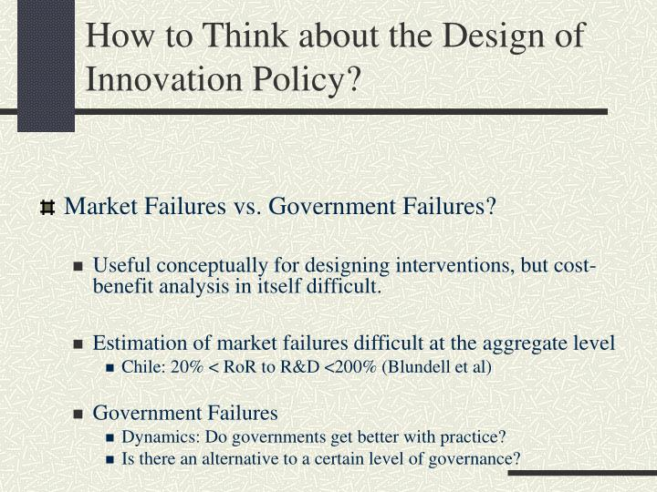How to Think about the Design of  Innovation Policy?