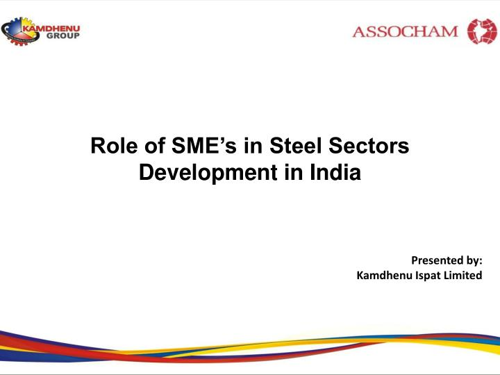 role of sme s in steel sectors development in india n.