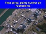 vista a rea planta nuclear de fuskushima
