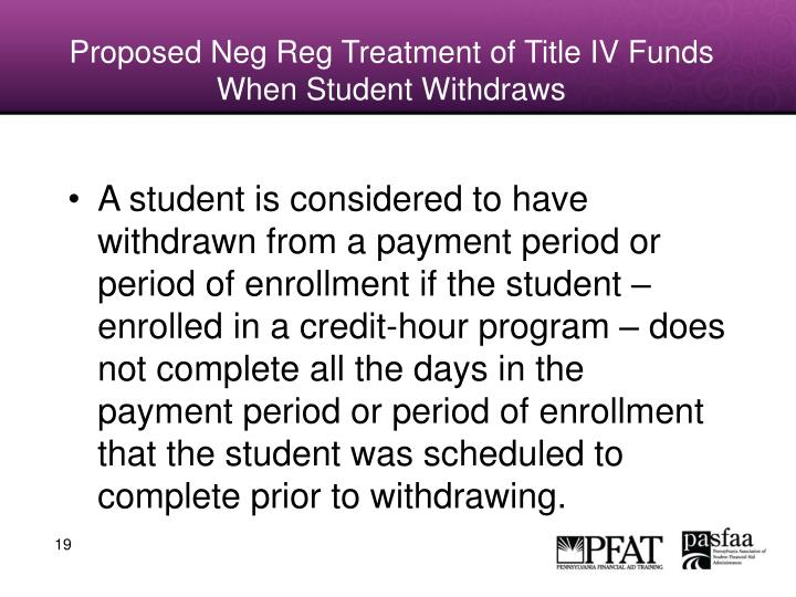 Proposed Neg Reg Treatment of Title IV Funds When Student Withdraws