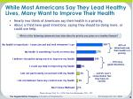 while most americans say they lead healthy lives many want to improve their health