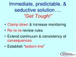 immediate predictable seductive solution get tough
