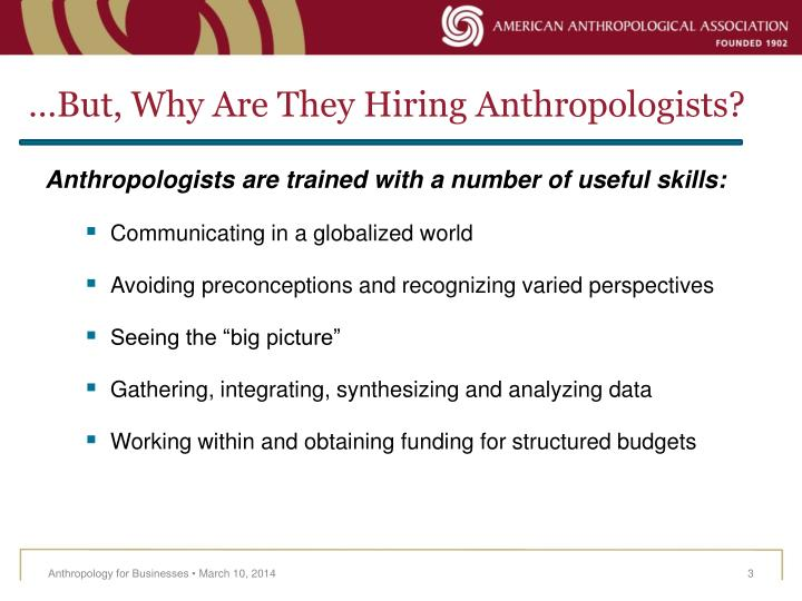 But why are they hiring anthropologists