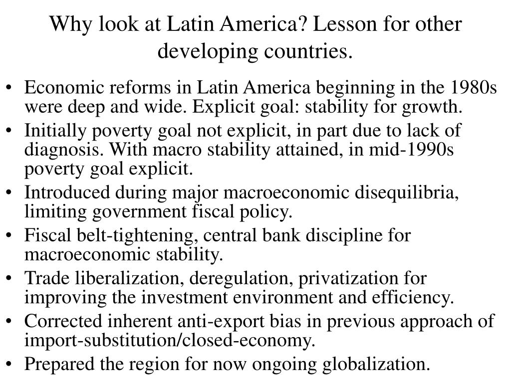 Why look at Latin America? Lesson for other developing countries.