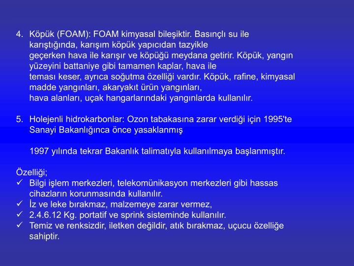 Köpük (FOAM): FOAM kimyasal bileşiktir. Basınçlı su ile karıştığında, karışım köpük yapıcıdan tazyikle