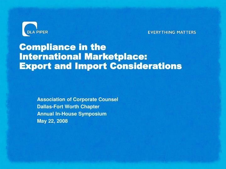 Compliance in the international marketplace export and import considerations