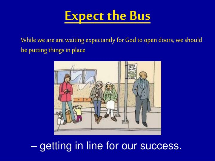 Expect the Bus