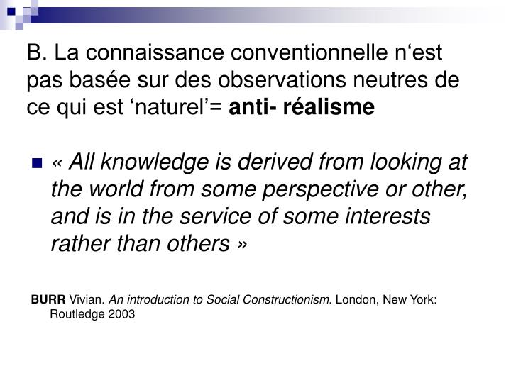 B. La connaissance conventionnelle n'est pas basée sur des observations neutres de ce qui est 'naturel'=