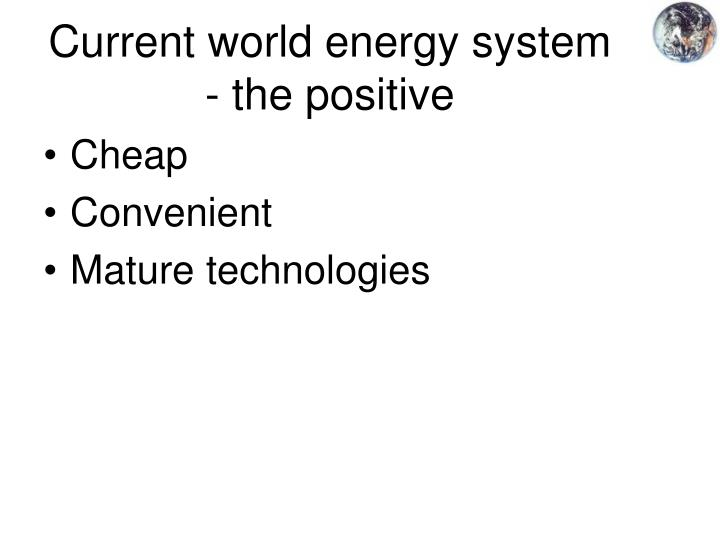 Current world energy system - the positive