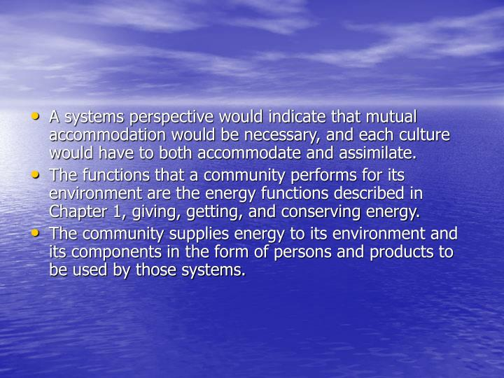 A systems perspective would indicate that mutual accommodation would be necessary, and each culture would have to both accommodate and assimilate.