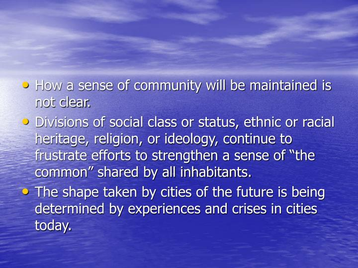 How a sense of community will be maintained is not clear.