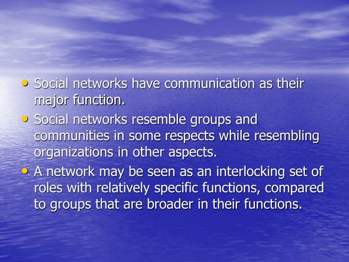 Social networks have communication as their major function.