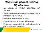 requisitos para el cr dito hipotecario