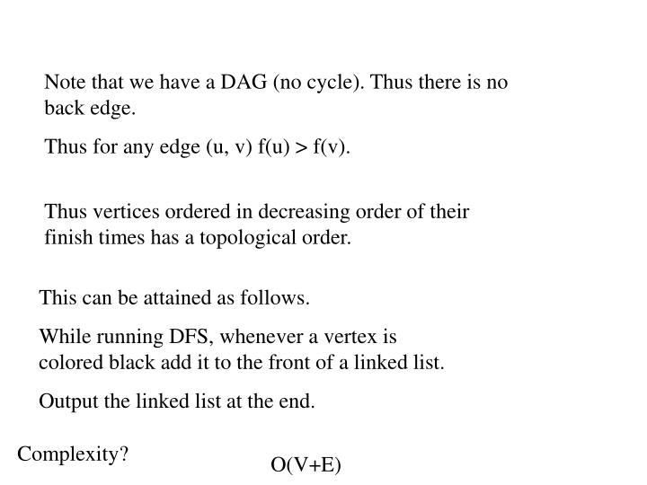 Note that we have a DAG (no cycle). Thus there is no back edge.