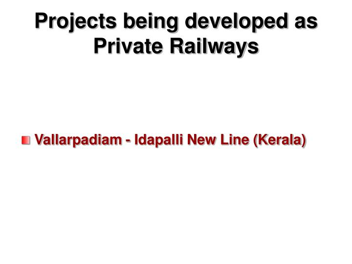 Projects being developed as Private Railways