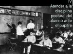 iv atender a la disciplina postural del alumno ante el pupitre
