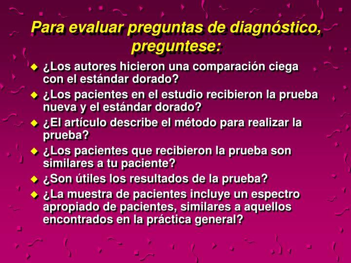 Para evaluar preguntas de diagnóstico, preguntese: