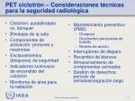 pet ciclotr n consideraciones t cnicas para la seguridad radiol gica