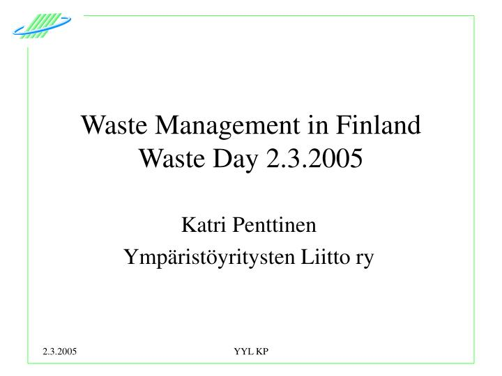 waste management in finland waste day 2 3 2005 n.