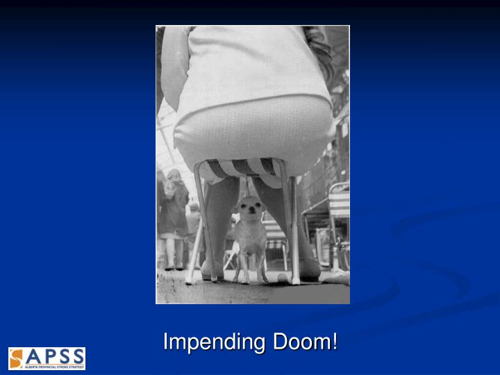 Impending Doom!