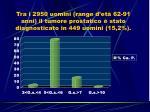 tra i 2950 uomini range d et 62 91 anni il tumore prostatico stato diagnosticato in 449 uomini 15 2