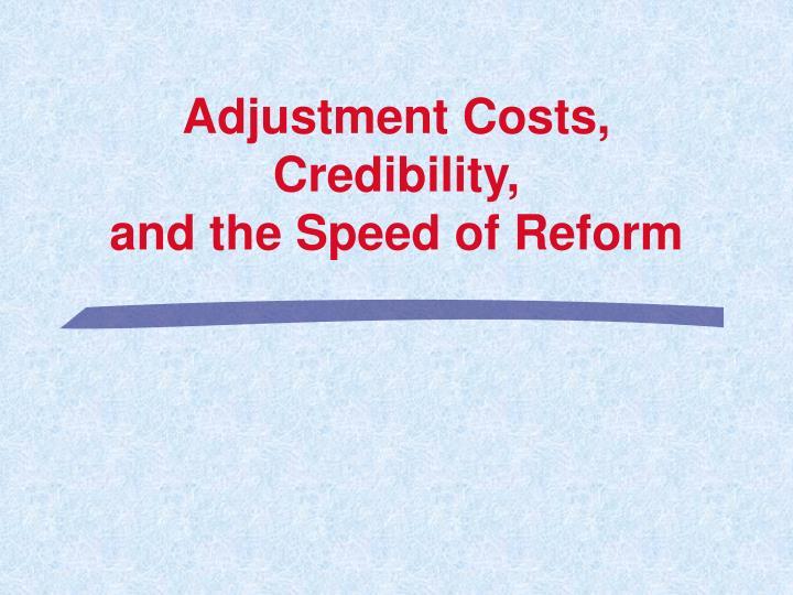 Adjustment Costs, Credibility,
