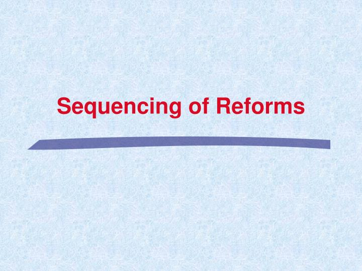 Sequencing of reforms