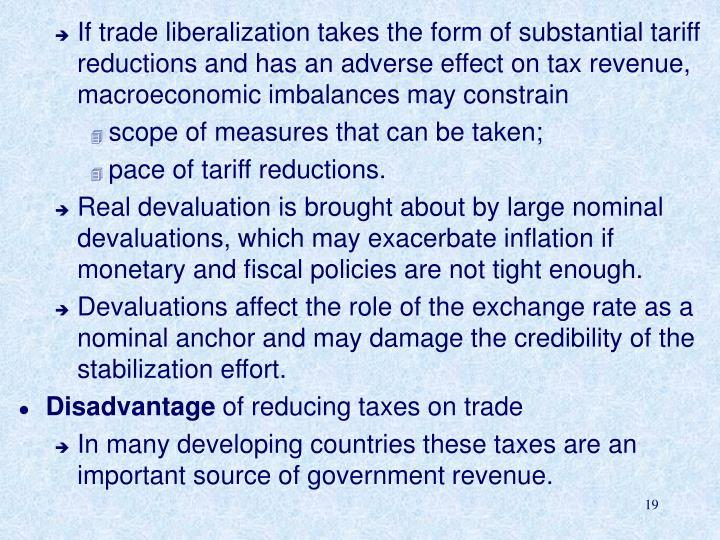 If trade liberalization takes the form of substantial tariff reductions and has an adverse effect on tax revenue,  macroeconomic imbalances may constrain