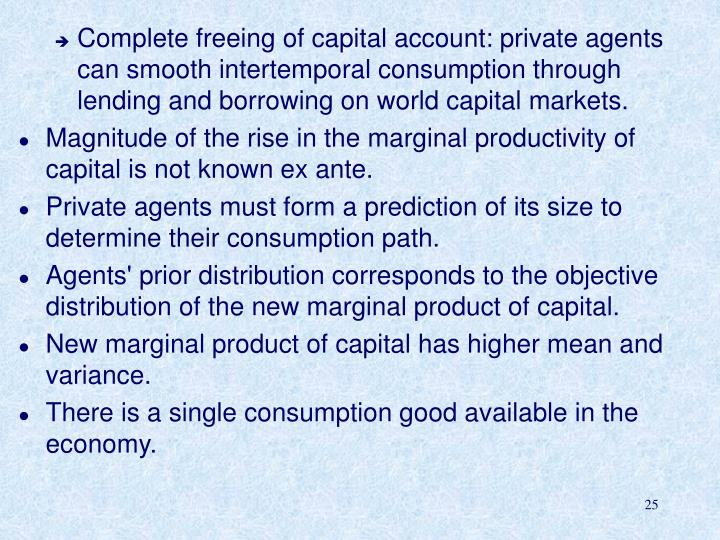 Complete freeing of capital account: private agents can smooth intertemporal consumption through lending and borrowing on world capital markets.